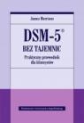 DSM-5 bez tajemnic Praktyczny przewodnik dla klinicystów Morrison James