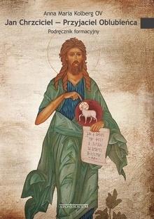 Jan Chrzciciel Przyjaciel Oblubieńca Kolberg Anna Maria