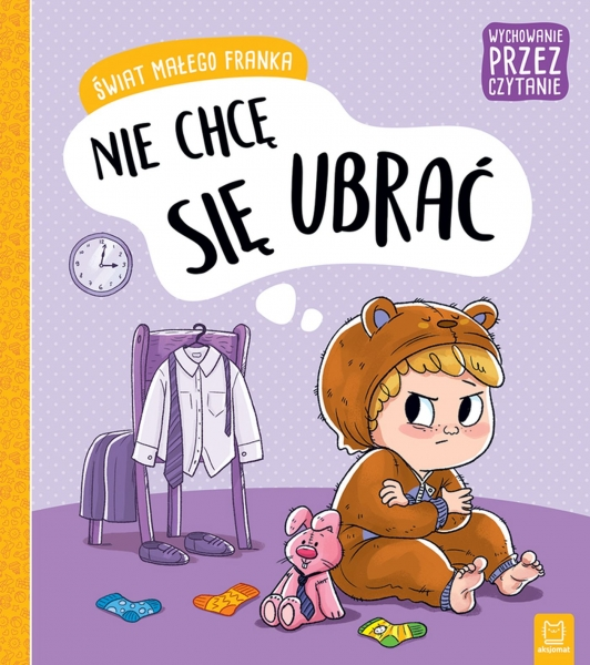 Świat małego Franka. Nie chcę się ubrać Giełczyńska-Jonik Agata