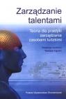 Zarządzanie talentami Teoria dla praktyki zarządzania zasobami ludzkimi