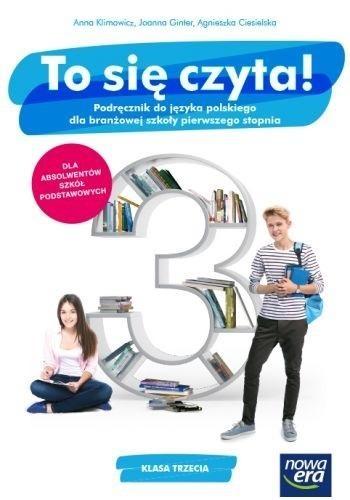 To się czyta!. Podręcznik do języka polskiego dla klasy 3 branżowej szkoły I stopnia Anna Klimowicz, Joanna Ginter, Agnieszka Ciesiels