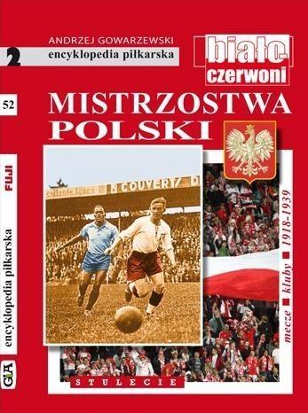 Encyklopedia piłkarska. Mistrzostwa Polski T.52 Andrzej Gowarzewski