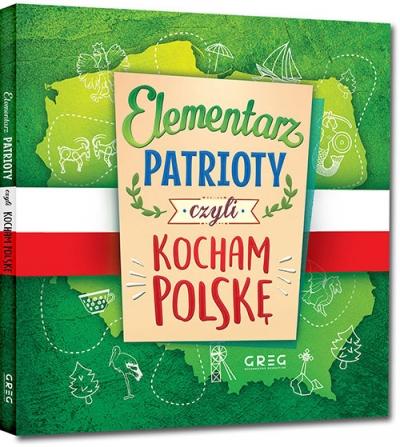 Elementarz patrioty, czyli kocham Polskę Grzegorz Strzeboński, Patrycja Wojtkowiak-Skóra