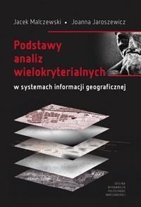 Podstawy analiz wielokryterialnych w systemach informacji geograficznej Jacek Malczewski, Joanna Jaroszewicz