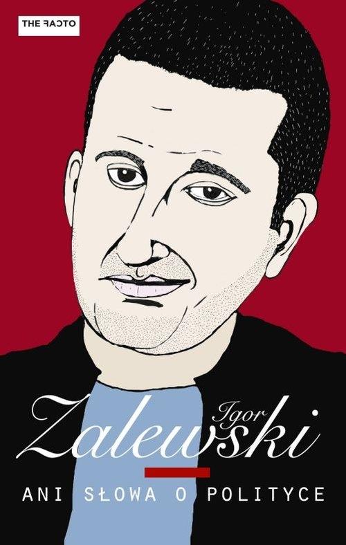Ani słowa o polityce Zalewski Igor