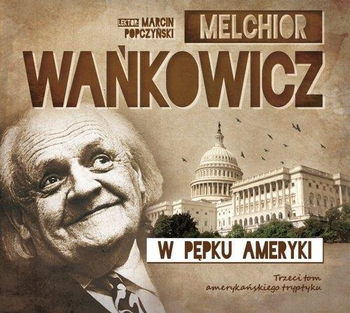 W pępku Ameryki  (Audiobook) Wańkowicz Melchior