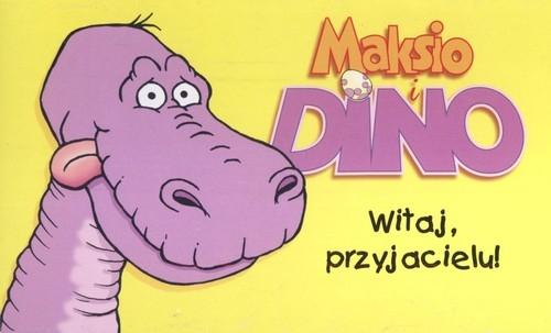 Witaj przyjacielu Maksio i Dino Święcicka Justyna