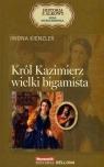 Król Kazimierz wielki bigamista. Seria kolekcjonerska: Historia z Alkowy. Tom 5