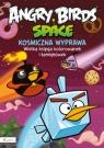 Angry Birds Space Kosmiczna wyprawa Wielka księga kolorowanek i łamigłówek