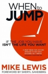 When to Jump If the Job You Have Isn't the Life You Want Lewis Mike
