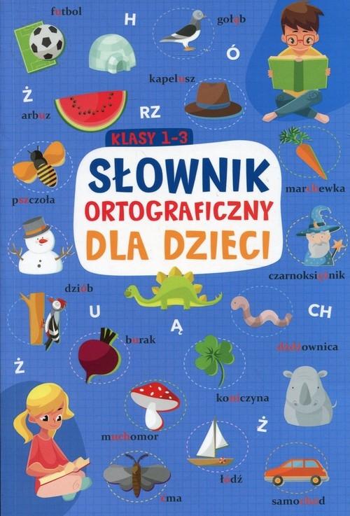 Słownik ortograficzny dla dzieci klasy 1-3 Sikorska-Michalak Anna