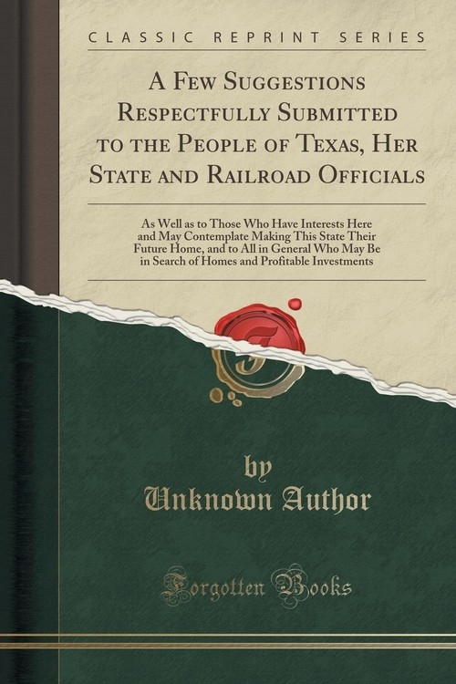 A Few Suggestions Respectfully Submitted to the People of Texas, Her State and Railroad Officials Author Unknown