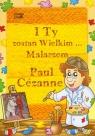Paul Cezanne I Ty zostań Wielkim Malarzem...