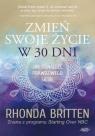 Zmień swoje życie w 30 dni Rhonda Britten