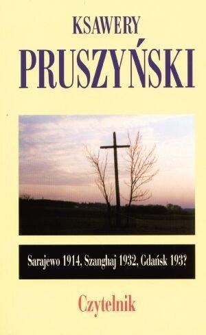 Sarajewo 1914 Szanghaj 1932 Gdańsk 193 Pruszyński Ksawery