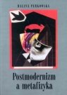 Postmodernizm a metafizyka Perkowska Halina