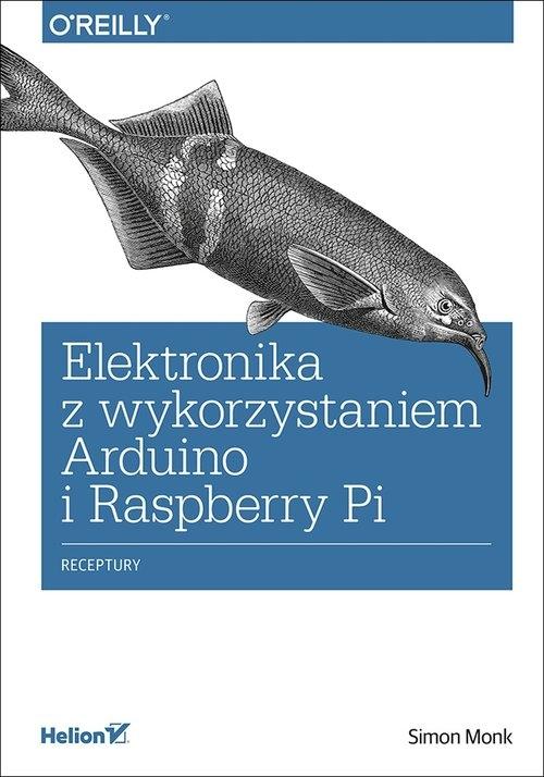 Elektronika z wykorzystaniem Arduino i Raspberry Pi. Receptury Simon Monk