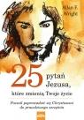 25 pytań Jezusa które zmienią Twoje życie Pozwól poprowadzić się Wright Allan F.