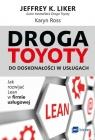 Droga Toyoty do doskonałości w usługach Jak rozwijać Lean w firmie Liker Jeffrey K., Ross Karyn