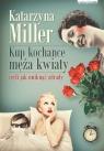 Kup kochance męża kwiatyczyli jak uniknąć zdrady Miller Katarzyna