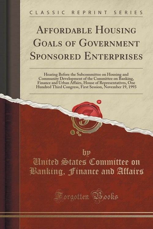 Affordable Housing Goals of Government Sponsored Enterprises Affairs United States Committee on Bank