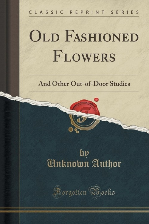 Old Fashioned Flowers Author Unknown