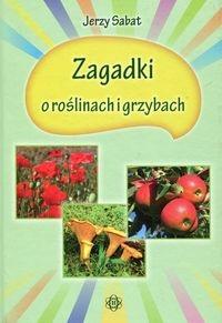 Zagadki o roślinach i grzybach Sabat Jerzy