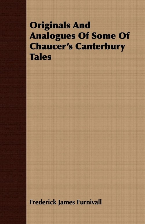 Originals And Analogues Of Some Of Chaucer's Canterbury Tales Furnivall Frederick James