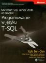 Microsoft SQL Server 2008 od środka Programowanie w języku T-SQL Ben-Gan Itzik, Sarka Dejan, Wolter Roger, Low Greg, Katibah Ed, Kunen Isaac