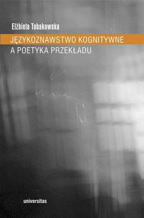 Językoznawstwo kognitywne a poetyka przekładu Tabakowska Elżbieta