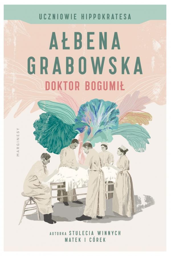 Uczniowie Hippokratesa. Doktor Bogumił (tom 1) (Uszkodzona okładka) Ałbena Grabowska