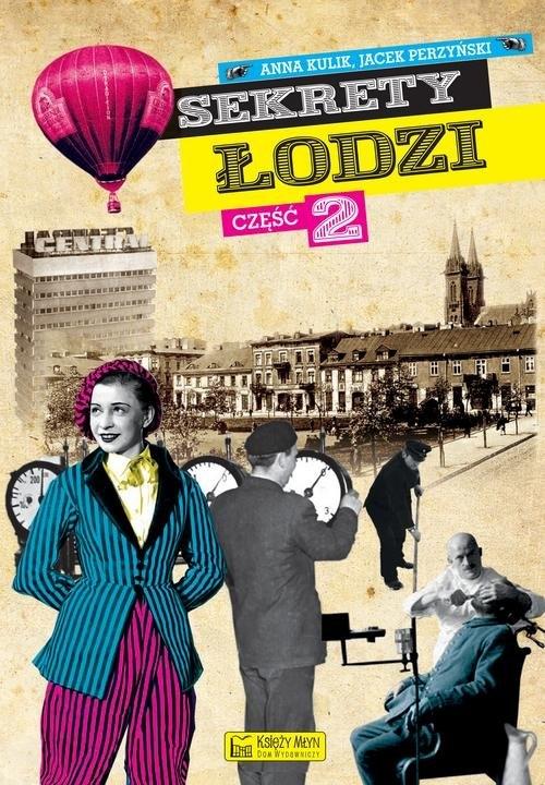 Sekrety Łodzi Część. 2 Kulik Anna, Perzyński Jacek