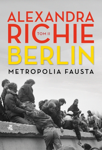 Berlin. Metropolia Fausta. Tom 2 Alexandra Richie