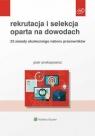 Rekrutacja i selekcja oparta na dowodach 33 zasady skutecznego naboru Prokopowicz Piotr