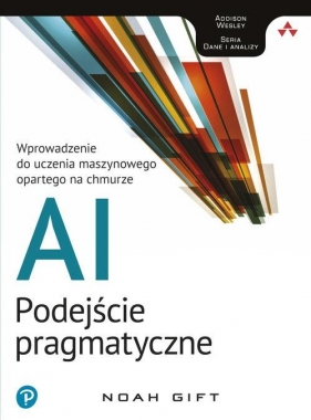 AI - podejście pragmatyczne Wprowadzenie do uczenia maszynowego opartego Gift Noah