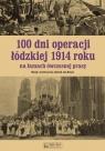 100 dni operacji łódzkiej 1914 roku na łamach ówczesnej prasy Wstęp i Braun Andrzej