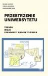 Przestrzenie uniwersytetu Trendy Wizje Standardy projektowania Sikorski Michał, Jackowski Stefan, Matysiak Karolina