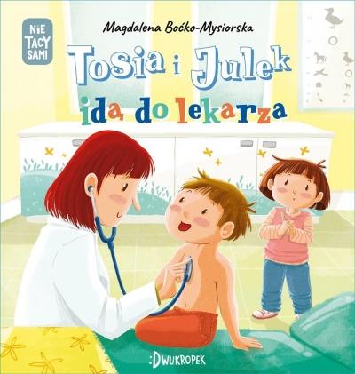 (Nie) tacy sami. Tosia i Julek idą do lekarza Boćko-Mysiorska Magdalena