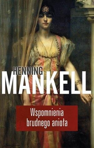 Wspomnienia brudnego anioła Mankell Henning