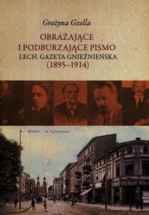Obrażające i podburzające pismo Lech Gazeta Gnieźnieńska 1895-1914 Gzella Grażyna