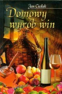 Domowy wyrób win (Uszkodzona okładka) Cieślak Jan