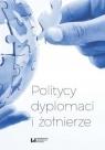 Politycy dyplomaci i żołnierze praca zbiorowa