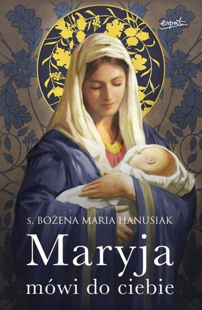 Maryja mówi do ciebie Hanusiak Bożena Maria s.
