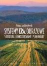 Systemy krajobrazowe Struktura-funkcjonowanie-planowanie Chmielewski Tadeusz Jan