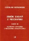 Zbiór zadań z mechaniki część 3 Elementy dynamiki i mechaniki Witkowski Czesław