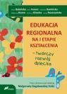 Edukacja regionalna na I etapie kształcenia twórczy rozwój dziecka Praca zbiorowa