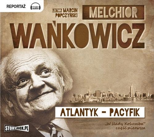 Atlantyk Pacyfik  (Audiobook) (Audiobook) Wańkowicz Melchior