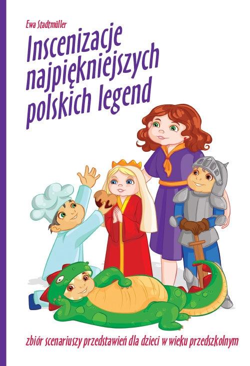 Inscenizacje najpiękniejszych polskich legend Stadtmüller Ewa