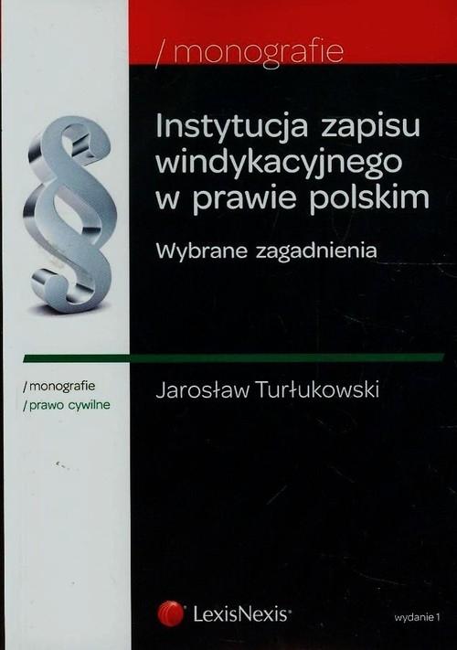 Instytucje zapisu windykacyjnego w prawie polskim Turłukowski Jarosław