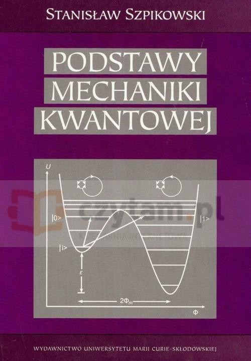 Podstawy mechaniki kwantowej Szpikowski Stanisław